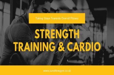 Strength Training and Cardio – Taking Steps towards Overall Fitness